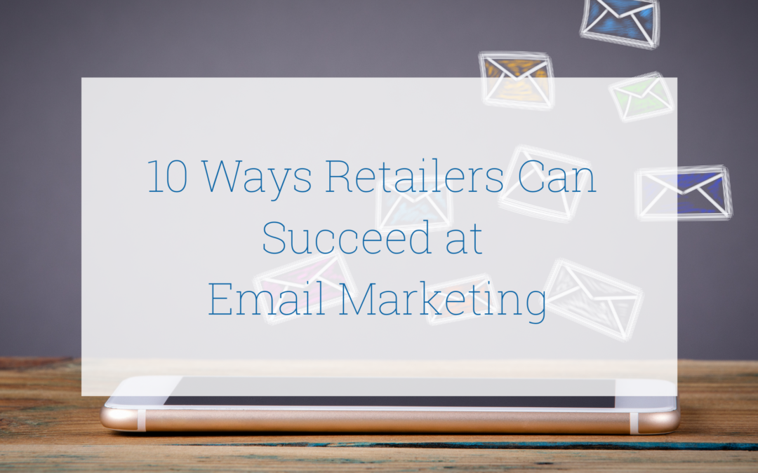 10 Ways Retailers Can Succeed at Email Marketing