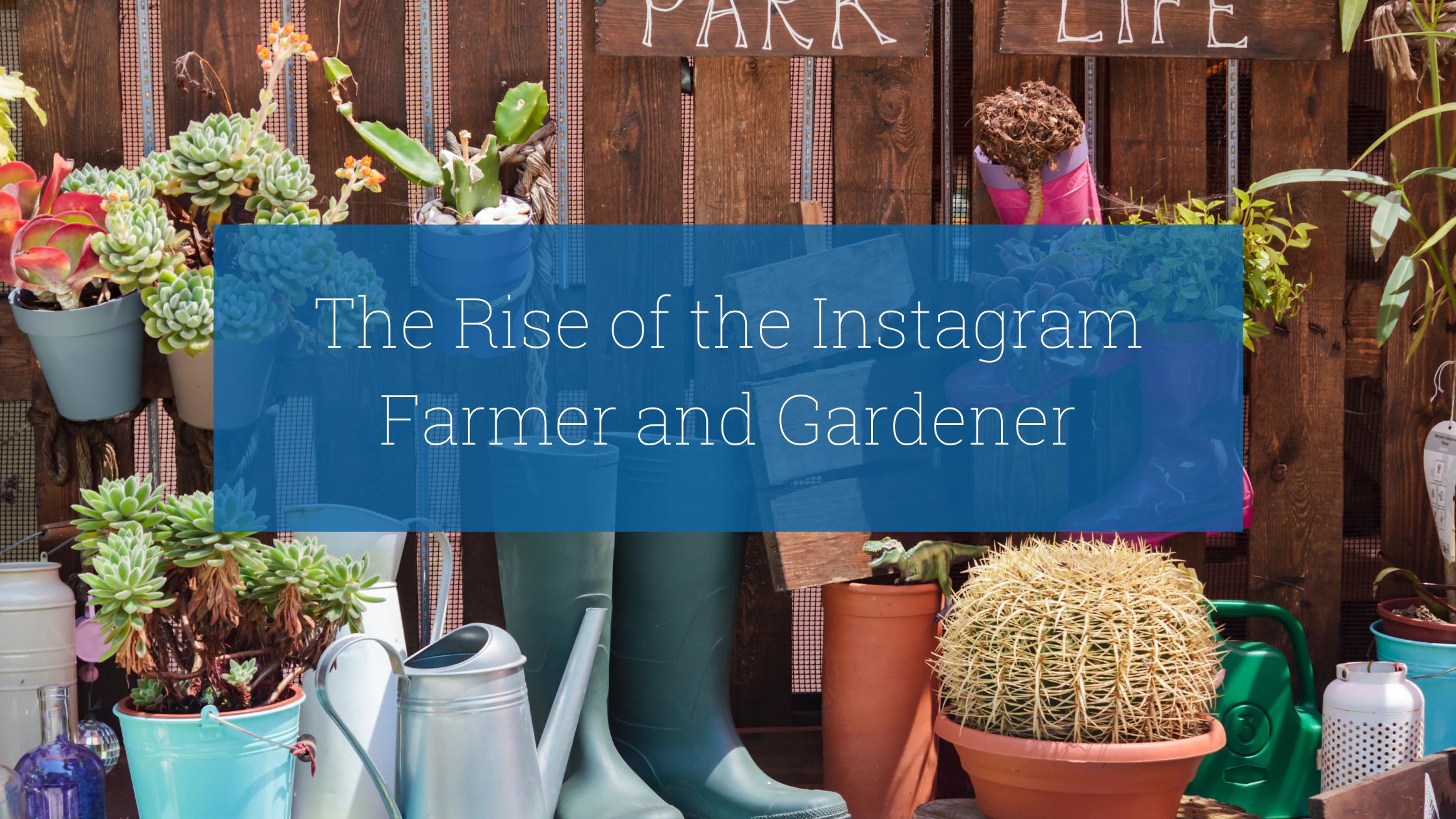 Instagram Farmer and Gardener Consumer Trend Retail